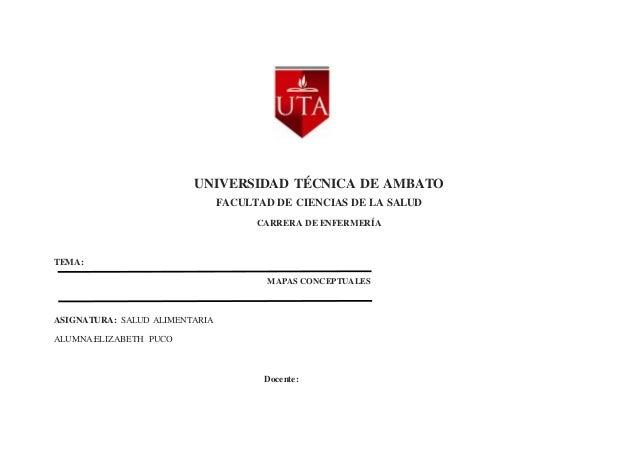 UNIVERSIDAD TÉCNICA DE AMBATO FACULTAD DE CIENCIAS DE LA SALUD CARRERA DE ENFERMERÍA TEMA: MAPAS CONCEPTUALES ASIGNATURA: ...