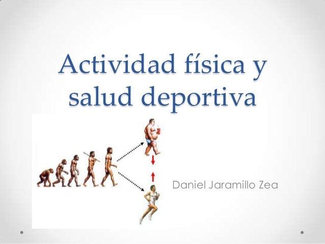 Actividad física y salud deportiva Daniel Jaramillo Zea