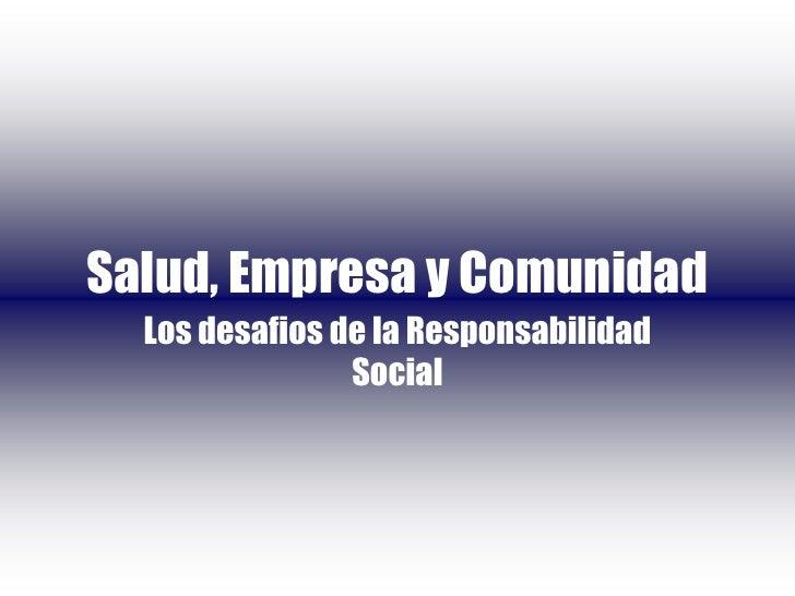 Salud, Empresa y Comunidad   Los desafios de la Responsabilidad                 Social