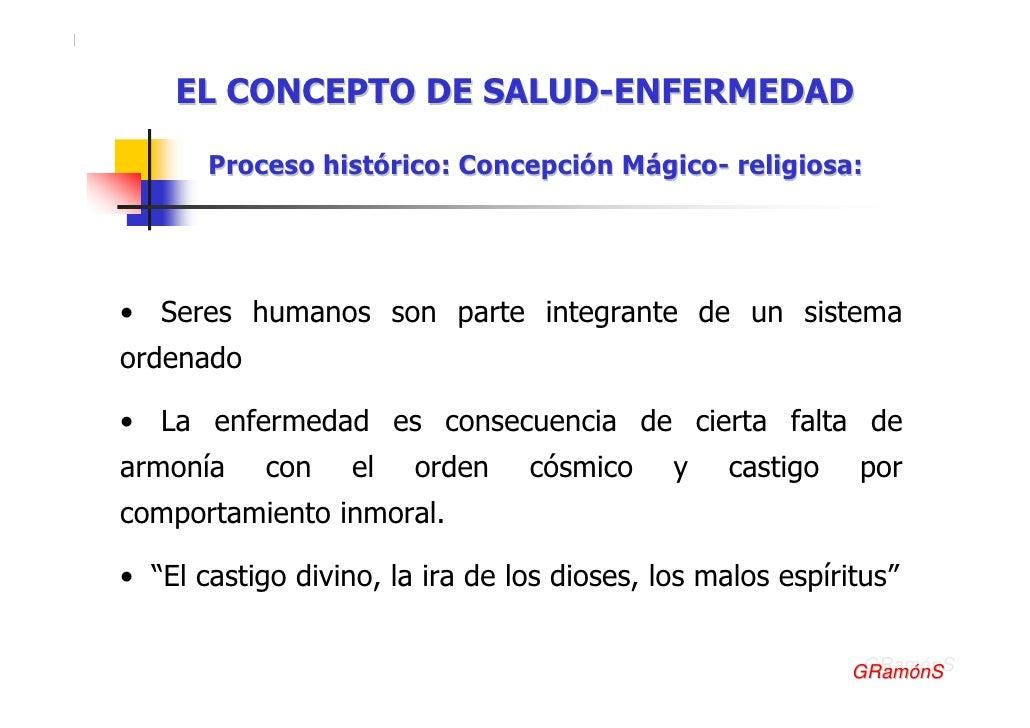 EL CONCEPTO DE SALUD-ENFERMEDAD         Proceso histórico: Concepción Mágico- religiosa:     • Seres humanos son parte int...