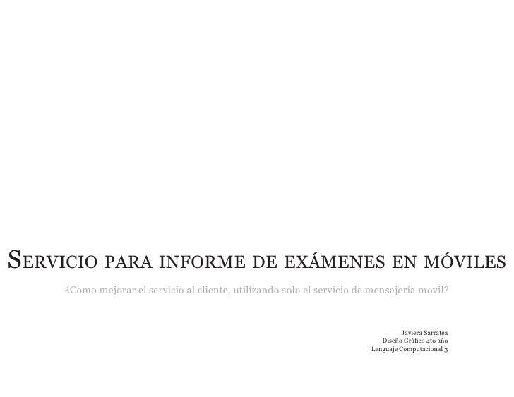 Servicio para informe de exámeneS en móvileS      ¿Como mejorar el servicio al cliente, utilizando solo el servicio de men...