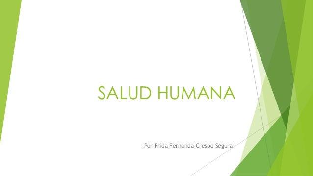 SALUD HUMANA Por Frida Fernanda Crespo Segura