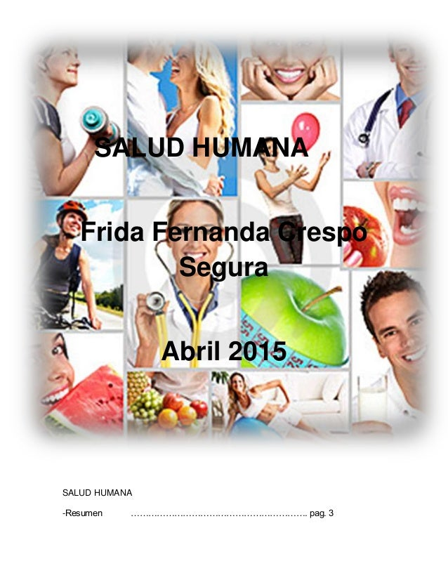 SALUD HUMANA Frida Fernanda Crespo Segura Abril 2015 SALUD HUMANA -Resumen ……………………………………………………. pag. 3