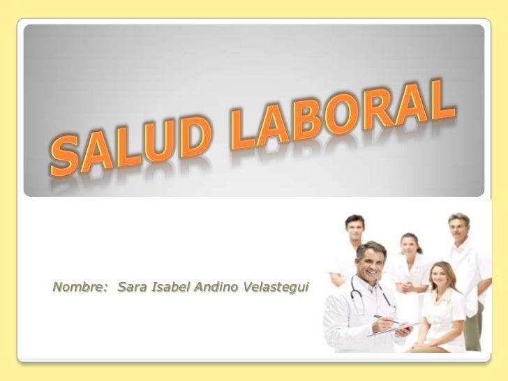 SALUD LABORAL<br />Nombre:Sara Isabel Andino Velastegui<br />