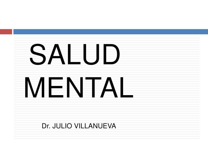 SALUD MENTAL<br />Dr. JULIO VILLANUEVA<br />