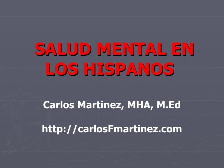 SALUD MENTAL EN LOS HISPANOSCarlos Martinez, MHA, M.Edhttp://carlosFmartinez.com