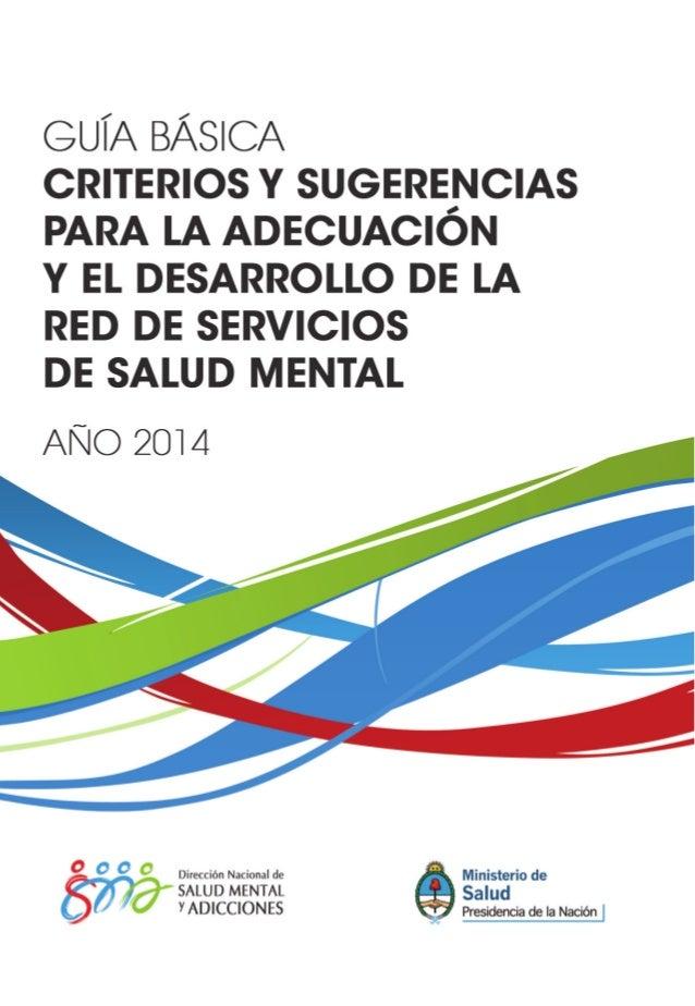 1 GUÍA BÁSICA - Criterios y Sugerencias para la adecuación y el desarrollo de la Red de Servicios de Salud Mental - Año 20...