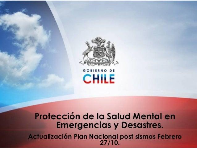 Protección de la Salud Mental en Emergencias y Desastres. Actualización Plan Nacional post sismos Febrero 27/10.