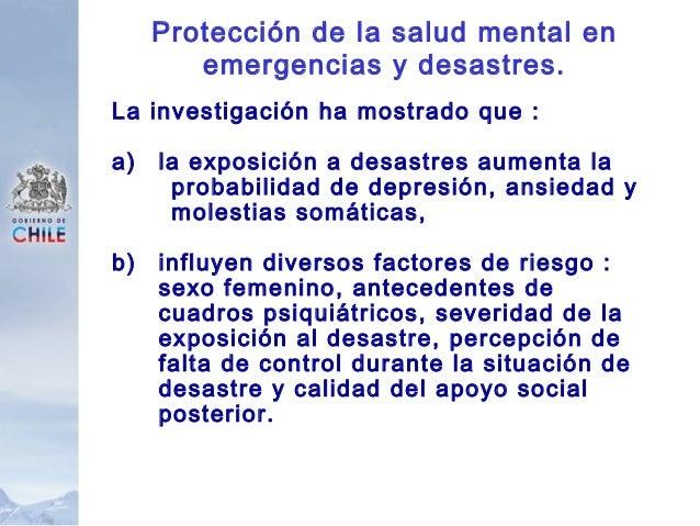 Protección de la salud mental en emergencias y desastres. La investigación ha mostrado que : a) la exposición a desastres ...