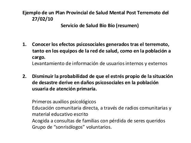 Ejemplo de un Plan Provincial de Salud Mental Post Terremoto del 27/02/10 Servicio de Salud Bio Bío (resumen) 3.Proveer at...