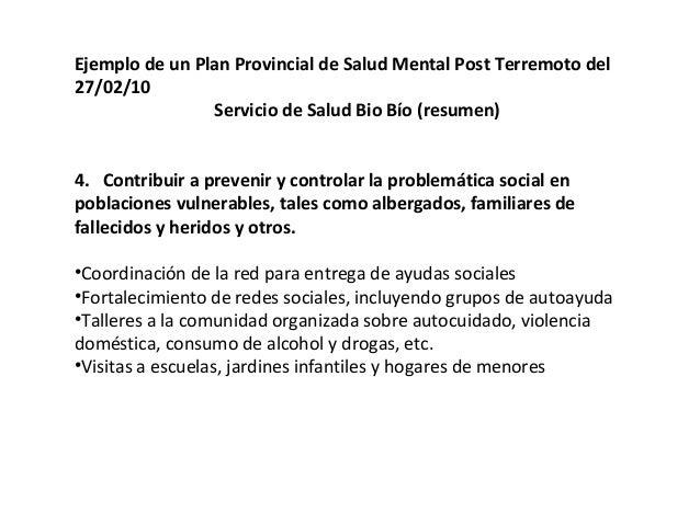 Ejemplo de un Plan Provincial de Salud Mental Post Terremoto del 27/02/10 Servicio de Salud Bio Bío (resumen) 5.Capacitar ...