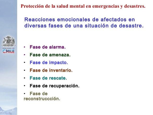 Protección de la salud mental en emergencias y desastres. • Fase de alarma. • Fase de amenaza. • Fase de impacto. • Fase d...