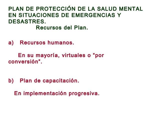 PLAN DE PROTECCIÓN DE LA SALUD MENTAL EN SITUACIONES DE EMERGENCIAS Y DESASTRES. Recursos del Plan. a) Recursos humanos. E...