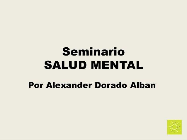 Seminario SALUD MENTAL Por Alexander Dorado Alban