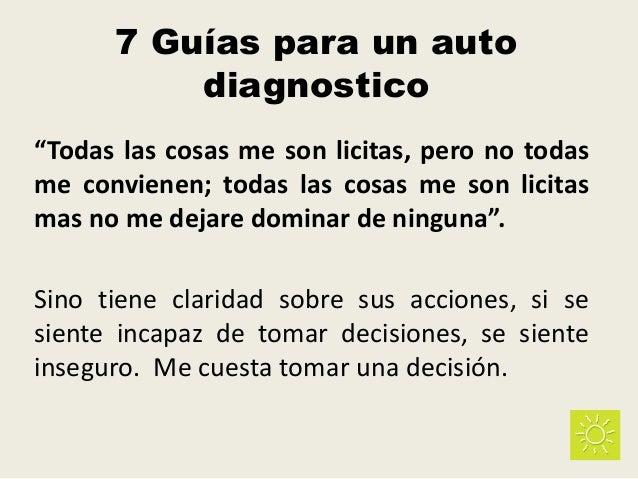 """7 Guías para un auto diagnostico """"Todas las cosas me son licitas, pero no todas me convienen; todas las cosas me son licit..."""