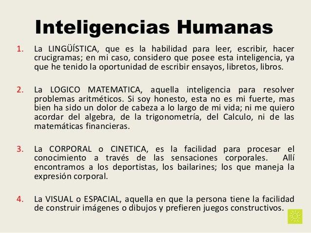 Inteligencias Humanas 1. La LINGÜÍSTICA, que es la habilidad para leer, escribir, hacer crucigramas; en mi caso, considero...
