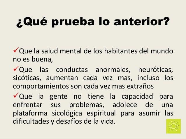 ¿Qué prueba lo anterior? Que la salud mental de los habitantes del mundo no es buena, Que las conductas anormales, neuró...