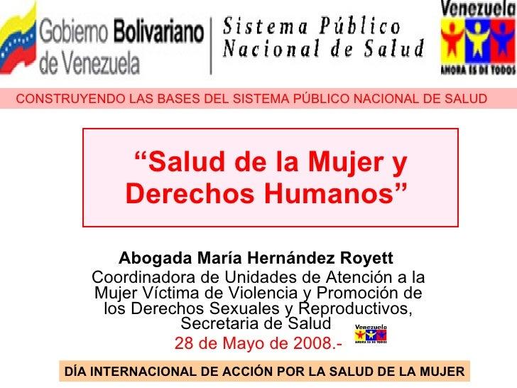 """"""" Salud de la Mujer y Derechos Humanos""""   Abogada María Hernández Royett   Coordinadora de Unidades de Atención a la Mujer..."""