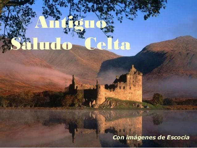 AntiguoSaludo Celta          Con imágenes de Escocia