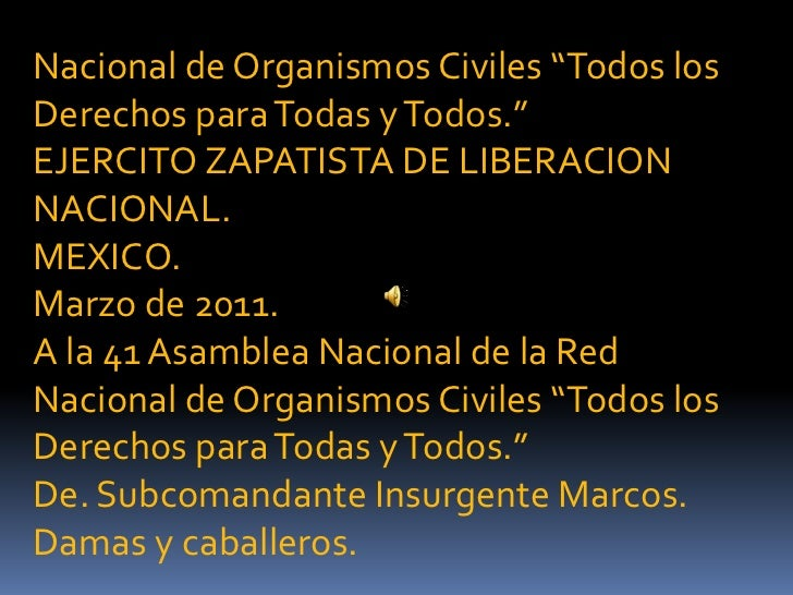 """Nacional de Organismos Civiles """"Todos los Derechos para Todas y Todos.""""<br />EJERCITO ZAPATISTA DE LIBERACION NACIONAL.<br..."""
