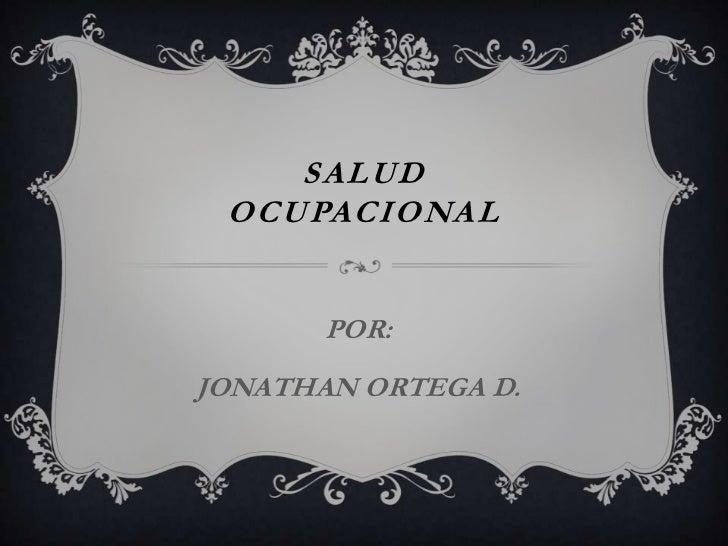 SALUD OCUPACIONAL       POR:JONATHAN ORTEGA D.
