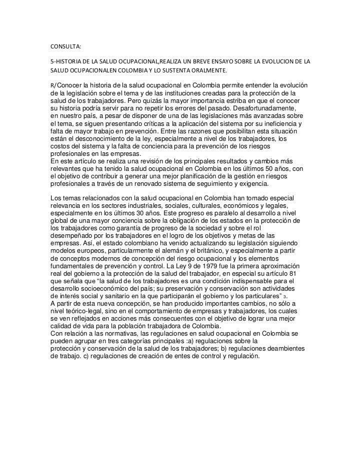 CONSULTA:5-HISTORIA DE LA SALUD OCUPACIONAL,REALIZA UN BREVE ENSAYO SOBRE LA EVOLUCION DE LASALUD OCUPACIONALEN COLOMBIA Y...