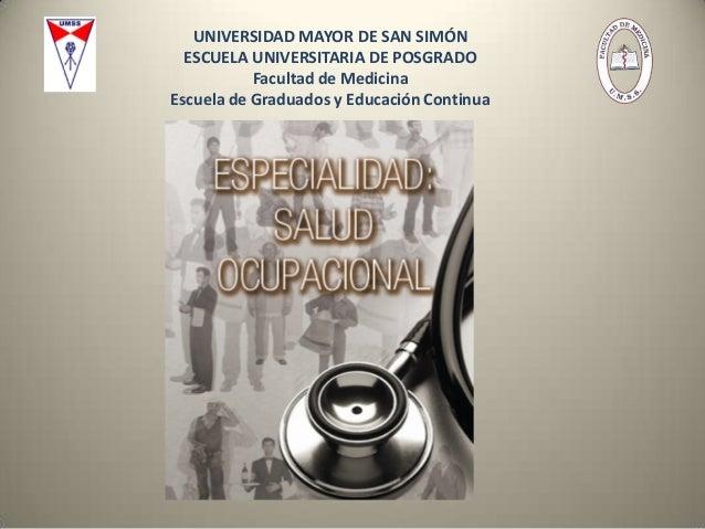 UNIVERSIDAD MAYOR DE SAN SIMÓN ESCUELA UNIVERSITARIA DE POSGRADO Facultad de Medicina Escuela de Graduados y Educación Con...