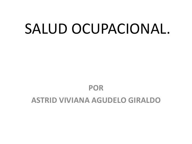 SALUD OCUPACIONAL.              PORASTRID VIVIANA AGUDELO GIRALDO