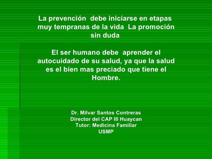 La prevención  debe iniciarse en etapas  muy tempranas de la vida  La promoción sin duda  El ser humano debe  aprender el ...