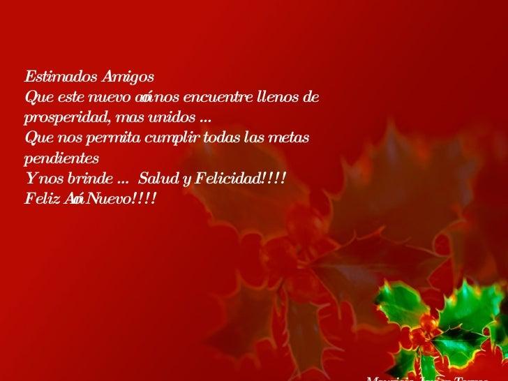 Estimados Amigos Que este nuevo año nos encuentre llenos de prosperidad, mas unidos … Que nos permita cumplir todas las me...