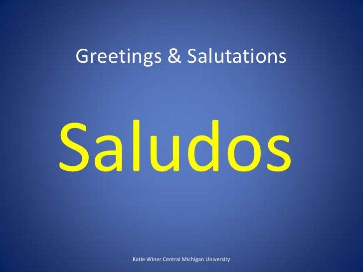 Greetings & Salutations<br />Saludos<br />Katie Winer Central Michigan University<br />