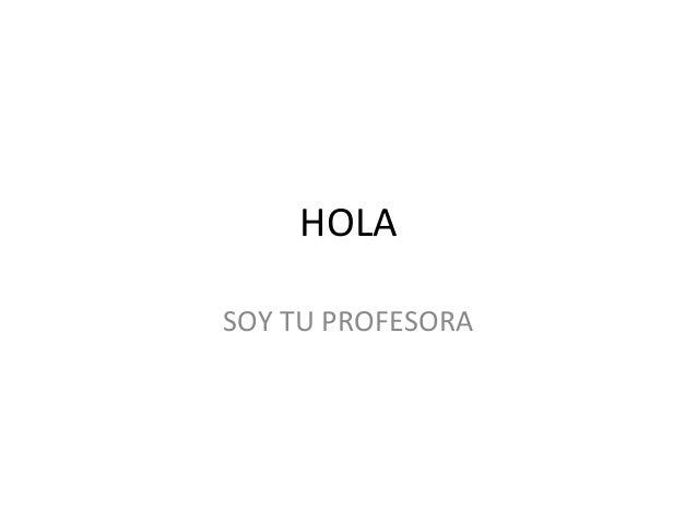 HOLASOY TU PROFESORA