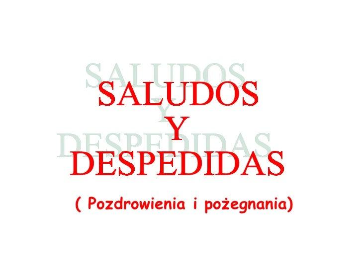 ( Pozdrowienia i p ożegna nia) SALUDOS  Y  DESPEDIDAS