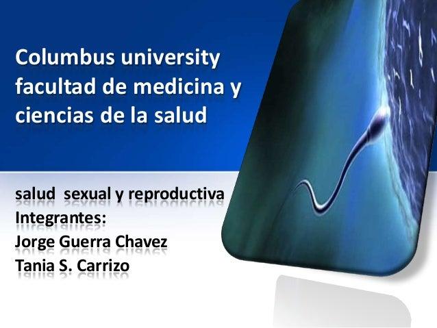 Columbus universityfacultad de medicina yciencias de la saludsalud sexual y reproductivaIntegrantes:Jorge Guerra ChavezTan...