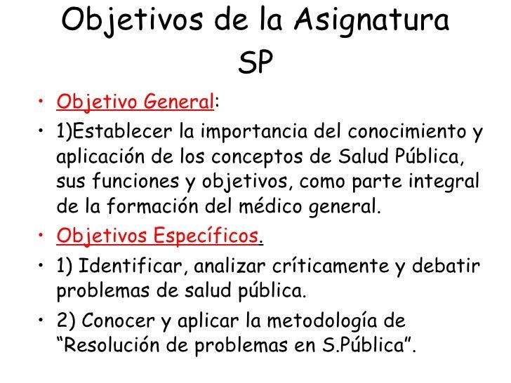 Objetivos de la Asignatura SP <ul><li>Objetivo  General : </li></ul><ul><li>1)Establecer la importancia del conocimiento y...