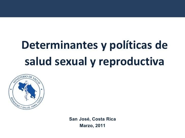 Determinantes y políticas de salud sexual y reproductiva San José, Costa Rica Marzo, 2011
