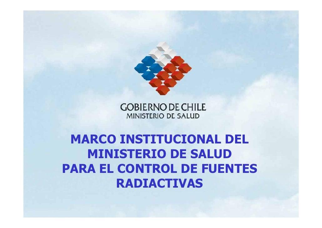 MARCO INSTITUCIONAL DEL    MINISTERIO DE SALUD PARA EL CONTROL DE FUENTES         RADIACTIVAS