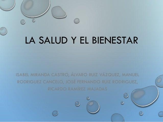 LA SALUD Y EL BIENESTARISABEL MIRANDA CASTRO, ÁLVARO RUIZ VÁZQUEZ, MANUELRODRIGUEZ CANCELO, JOSÉ FERNANDO RUIZ RODRIGUEZ,R...