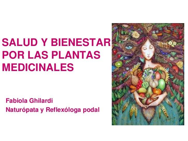 SALUD Y BIENESTARPOR LAS PLANTASMEDICINALESFabiola GhilardiNaturópata y Reflexóloga podal