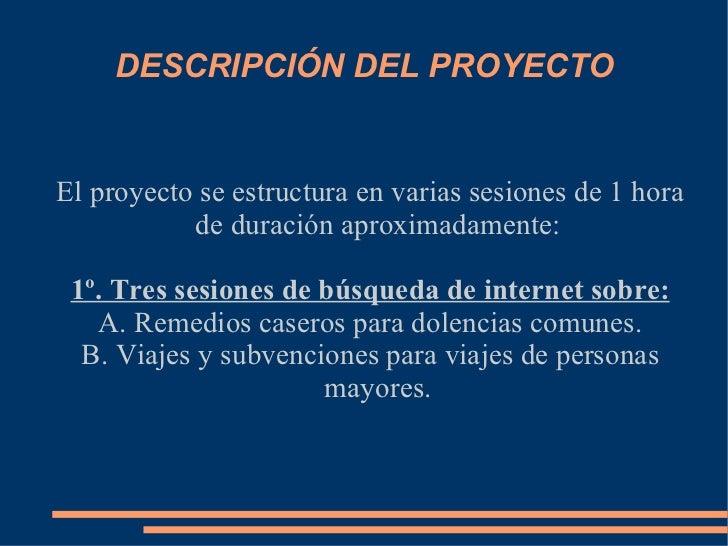 DESCRIPCIÓN DEL PROYECTO El proyecto se estructura en varias sesiones de 1 hora de duración aproximadamente: 1º. Tres sesi...