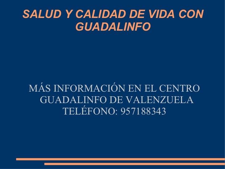 SALUD Y CALIDAD DE VIDA CON GUADALINFO MÁS INFORMACIÓN EN EL CENTRO GUADALINFO DE VALENZUELA TELÉFONO: 957188343