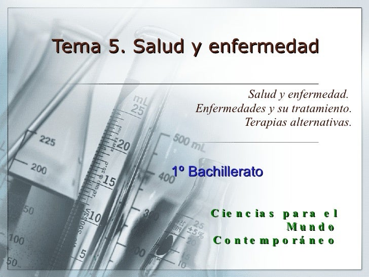 Tema 5. Salud y enfermedad Salud y enfermedad.  Enfermedades y su tratamiento. Terapias alternativas. 1º Bachillerato Cien...