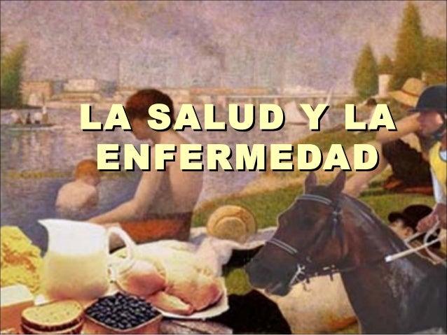 LA SALUD Y LALA SALUD Y LA ENFERMEDADENFERMEDAD