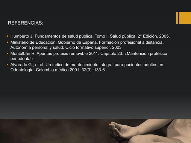 REFERENCIAS:  Humberto J. Fundamentos de salud pública. Tomo I, Salud pública. 2° Edición, 2005.  Ministerio de Educació...