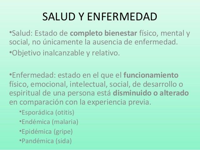SALUD Y ENFERMEDAD •Salud: Estado de completo bienestar físico, mental y social, no únicamente la ausencia de enfermedad. ...