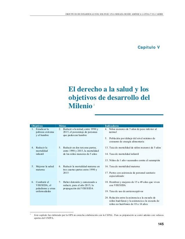 OBJETIVOS DE DESARROLLO DEL MILENIO: UNA MIRADA DESDE AMÉRICA LATINA Y EL CARIBE 145 El derecho a la salud y los objetivos...