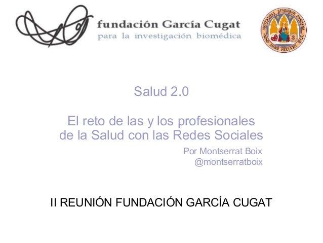 Salud 2.0  El reto de las y los profesionales de la Salud con las Redes Sociales                      Por Montserrat Boix ...