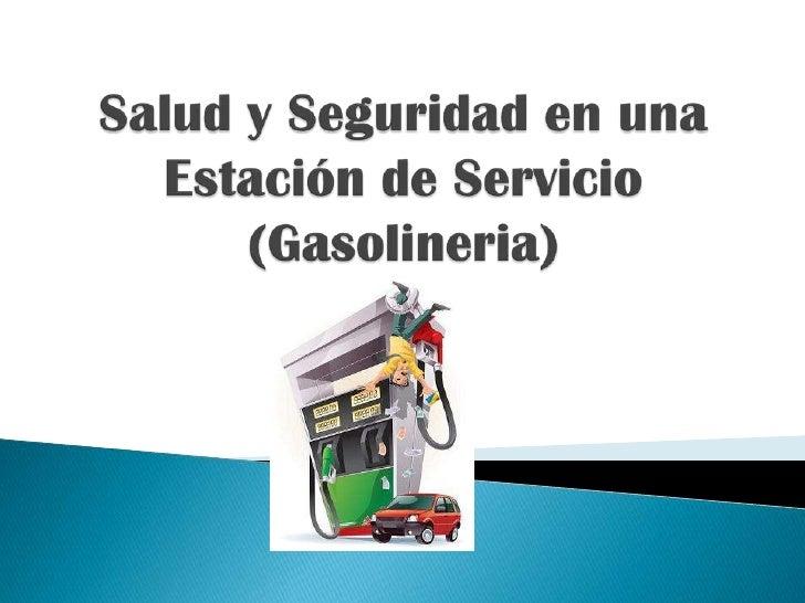 Salud y Seguridad en unaEstación de Servicio (Gasolineria)<br />