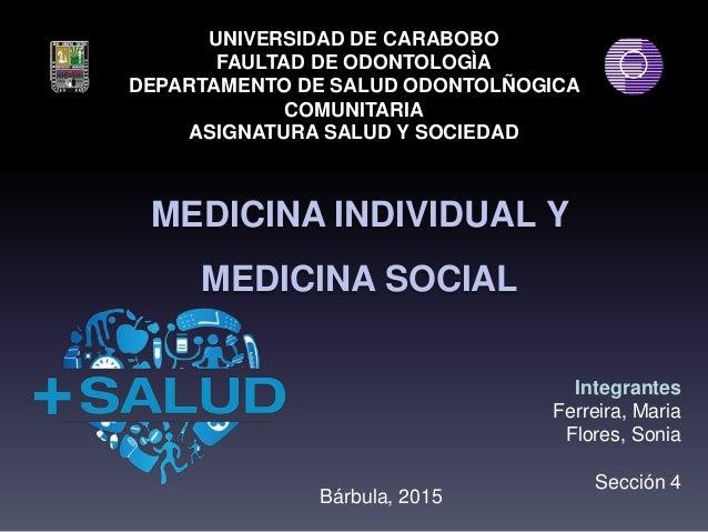 UNIVERSIDAD DE CARABOBO FAULTAD DE ODONTOLOGÌA DEPARTAMENTO DE SALUD ODONTOLÑOGICA COMUNITARIA ASIGNATURA SALUD Y SOCIEDAD...