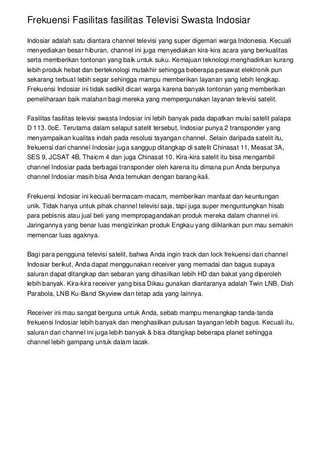 Frekuensi Fasilitas fasilitas Televisi Swasta Indosiar Indosiar adalah satu diantara channel televisi yang super digemari ...